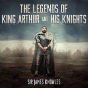 The Legends of King Arthur and His Knights, by James Knowles