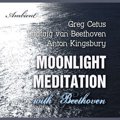 Moonlight Meditation with Beethoven: Goddess of the Moon Invocation Audiobook, by Greg Cetus