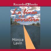 La Linea de la Carretera Audiobook, by Mónica Lavín