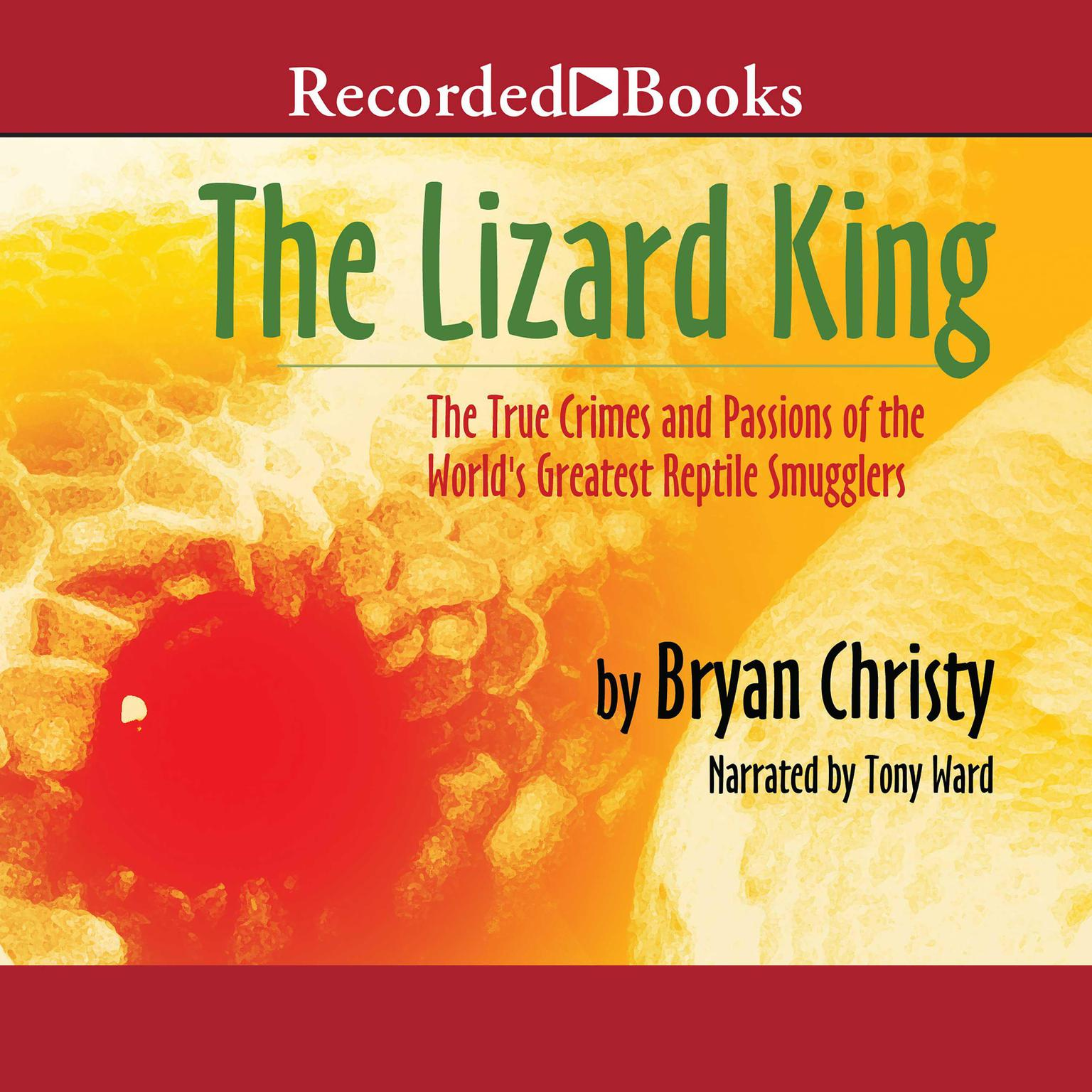 Printable The Lizard King: The True Crimes and Passions of the World's Greatest Reptile Smugglers Audiobook Cover Art