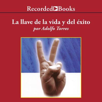 La Llave de la Vida y el Exito Audiobook, by Adolfo Torres