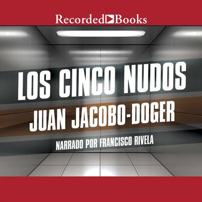 Los cinco nudos Audiobook, by Juan Jacobo-Doger