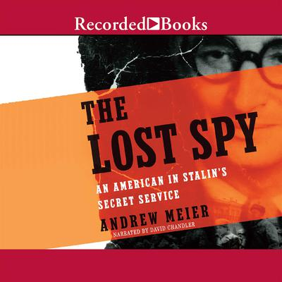 The Lost Spy: An American in Stalins Service Audiobook, by Andrew Meier