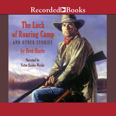 The Luck of Roaring Camp and Other Tales Audiobook, by Bret Harte