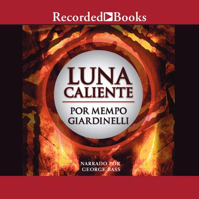 Luna caliente Audiobook, by Mempo Giardinelli