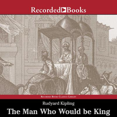 The Man Who Would be King and Other Stories Audiobook, by Rudyard Kipling