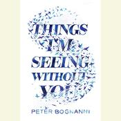 Things Im Seeing Without You Audiobook, by Peter Bognanni