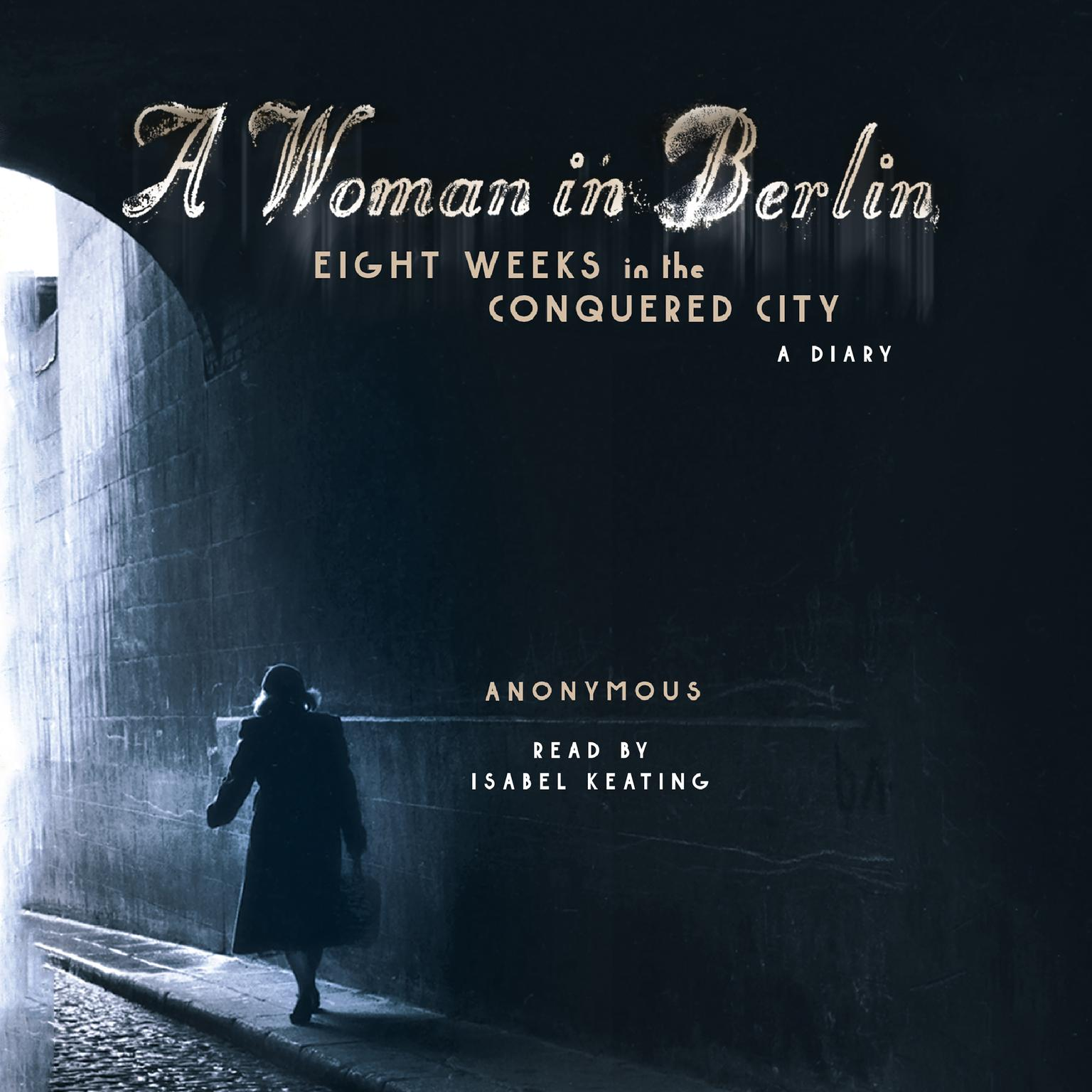Printable A Woman in Berlin: Eight Weeks in the Conquered City: A Diary Audiobook Cover Art