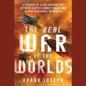 The Real War of the Worlds: A History of Close Encounters between Earth's Armed Forces and Extraterrestrial Intruders, by Frank Joseph