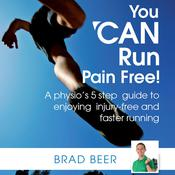 You CAN run pain free! A physio's 5 step guide to enjoying injury-free and faster running Audiobook, by Brad Beer