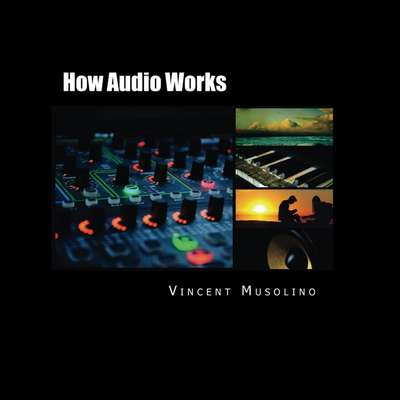 How Audio Works Audiobook, by Vincent Musolino