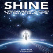 Shine: A Pleiadian Message to Awaken Your True Purpose and Power Audiobook, by Elsabe Smit