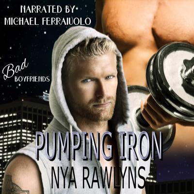 Pumping Iron (Bad Boyfriends) Audiobook, by Nya Rawlyns