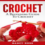 CROCHET: A Beginners Guide To Crochet  Audiobook, by Nancy Ross