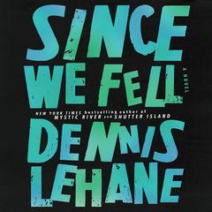 Since We Fell: A Novel Audiobook, by Dennis Lehane