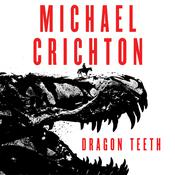 Dragon Teeth: A Novel Audiobook, by Michael Crichton