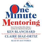 One Minute Mentoring: How to Find and Work With a Mentor--And Why Youll Benefit from Being One Audiobook, by Ken Blanchard