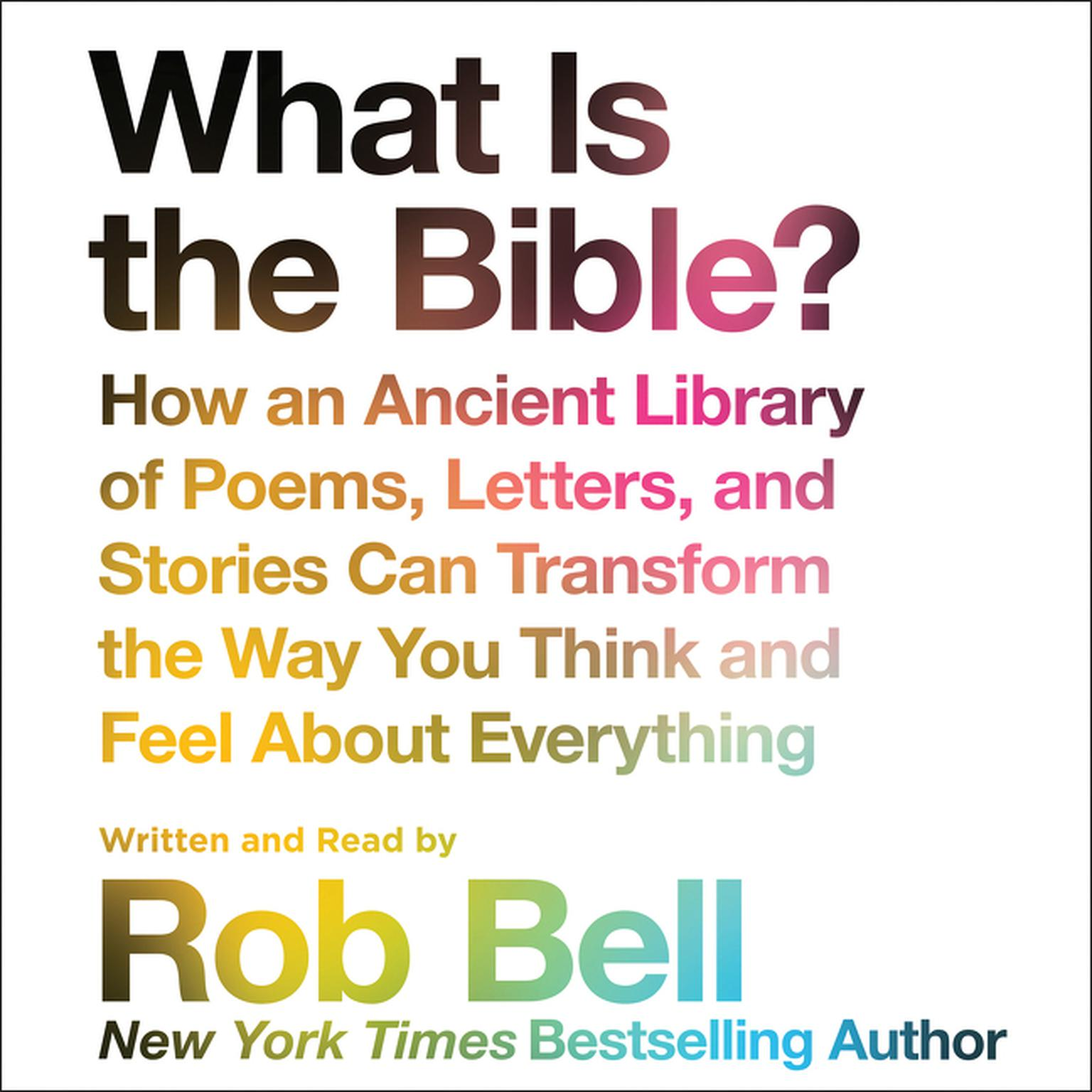 Printable What is the Bible?: How An Ancient Library of Poems, Letters, and Stories Can Transform the Way You Think and Feel About Everything Audiobook Cover Art