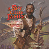 A Spy Called James: The True Story of James Lafayette, Revolutionary War Double Agent, by Anne Rockwell