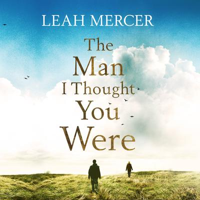 The Man I Thought You Were Audiobook, by Leah Mercer