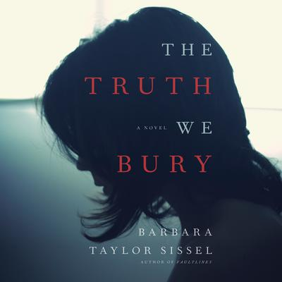 The Truth We Bury: A Novel Audiobook, by Barbara Taylor Sissel