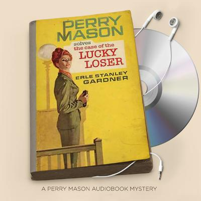 The Case of the Lucky Loser Audiobook, by Erle Stanley Gardner