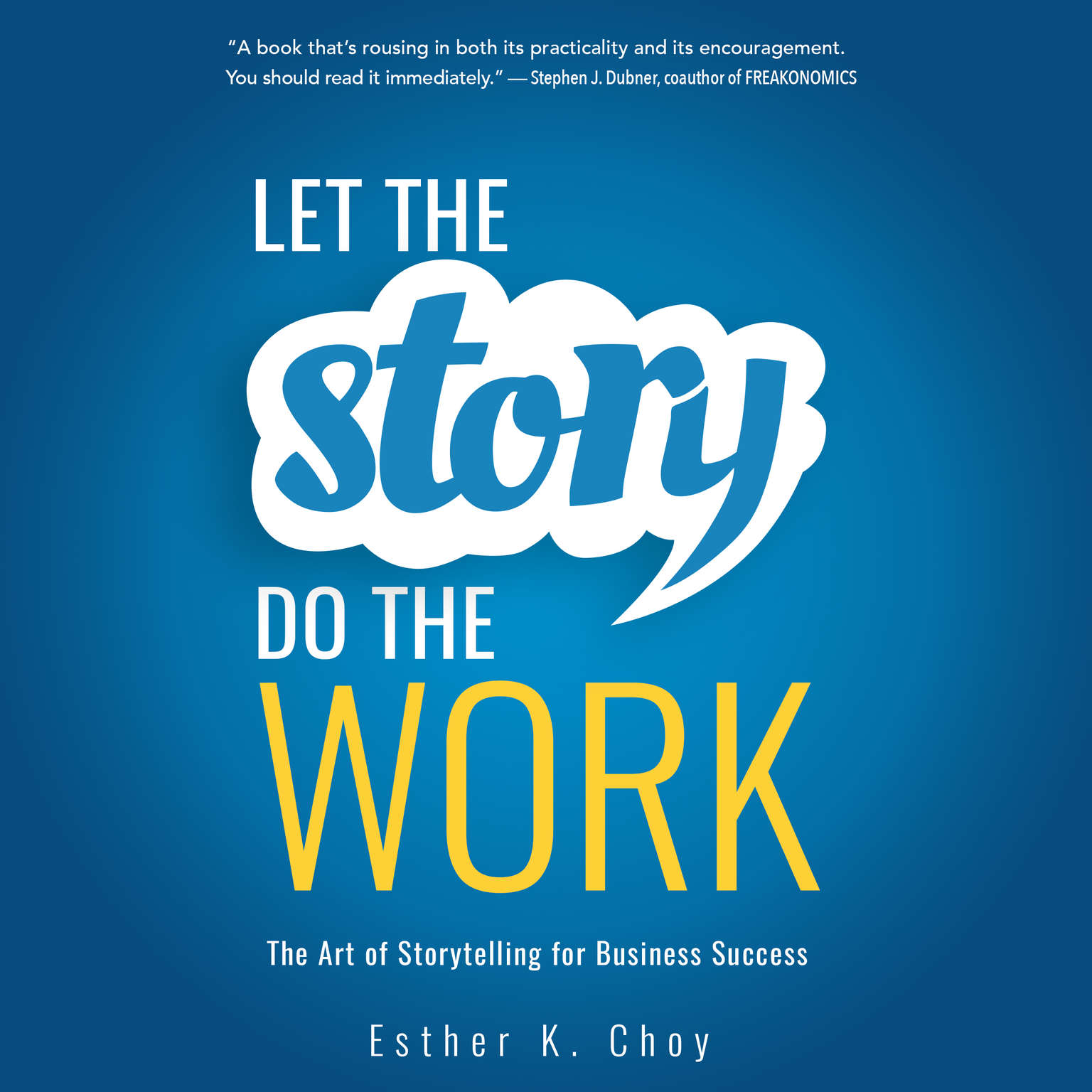 Printable Let the Story Do the Work: The Art of Storytelling for Business Success Audiobook Cover Art