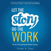 Let the Story Do the Work: The Art of Storytelling for Business Success Audiobook, by Esther K. Choy