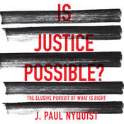 Is Justice Possible?: The Elusive Pursuit of What is Right, by J. Paul Nyquist