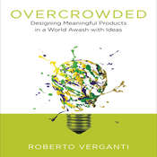 Overcrowded: Designing Meaningful Products in a World Awash with Ideas Audiobook, by Roberto Verganti