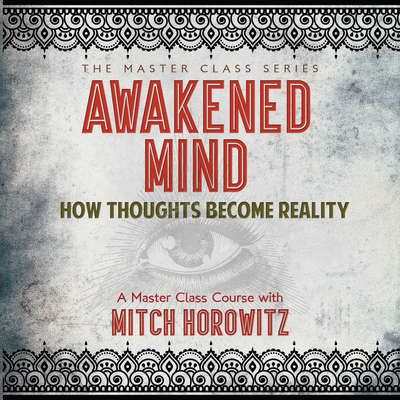 Awakened Mind: How Thoughts Become Reality Audiobook, by Mitch Horowitz