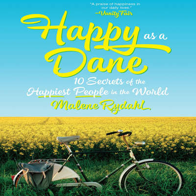 Happy as a Dane: 10 Secrets of the Happiest People in the World Audiobook, by Malene Rydahl