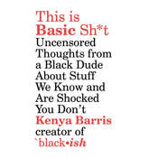 This Is Basic Sh*t: Uncensored Thoughts from a Black Man about Stuff We Know and Are Shocked You Dont Audiobook, by Kenya Barris