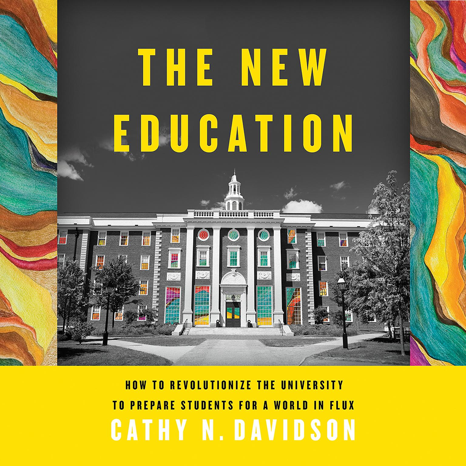 Printable The New Education: How to Revolutionize the University to Prepare Students for a World In Flux Audiobook Cover Art