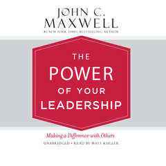 The Power of Your Leadership: Making a Difference with Others Audiobook, by John C. Maxwell