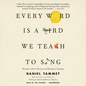 Every Word Is a Bird We Teach to Sing: Encounters with the Mysteries and Meanings of Language Audiobook, by Daniel Tammet