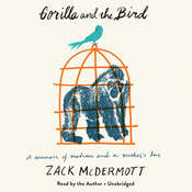 Gorilla and the Bird: A Memoir of Madness and a Mothers Love Audiobook, by Zack McDermott