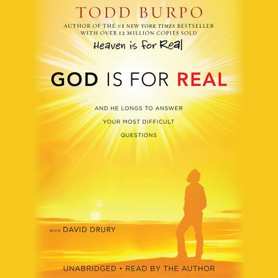 God Is for Real: And He Longs to Answer Your Most Difficult Questions Audiobook, by Todd Burpo