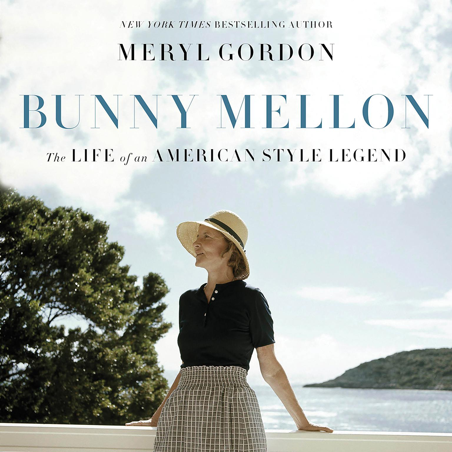Bunny Mellon: The Life of an American Style Legend Audiobook, by Meryl Gordon