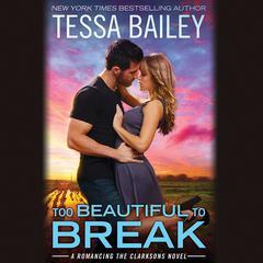 Too Beautiful to Break Audiobook, by Tessa Bailey