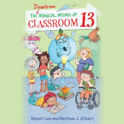 The Disastrous Magical Wishes of Classroom 13 Audiobook, by Honest Lee