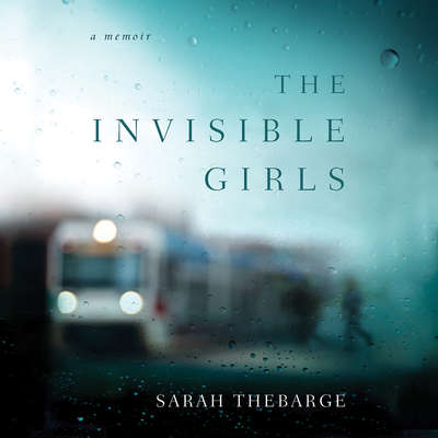 The Invisible Girls: A Memoir Audiobook, by Sarah Thebarge