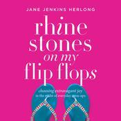 Rhinestones on My Flip-Flops: Choosing Extravagant Joy in the Midst of Everyday Mess-Ups Audiobook, by Jane Jenkins Herlong
