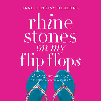 Rhinestones on My Flip-Flops: Choosing Extravagant Joy in the Midst of Everyday Mess-Ups Audiobook, by Jane Jenkins Herlong