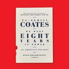 We Were Eight Years in Power: An American Tragedy Audiobook, by Ta-Nehisi Coates
