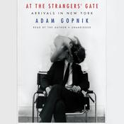 At the Strangers' Gate: Arrivals in New York Audiobook, by Adam Gopnik