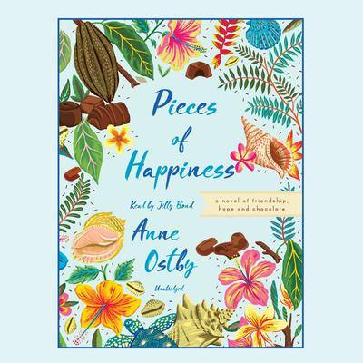 Pieces of Happiness: A Novel of Friendship, Hope and Chocolate Audiobook, by Anne Ostby