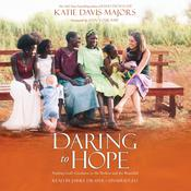 Daring to Hope: Finding Gods Goodness in the Broken and the Beautiful Audiobook, by Katie Davis Majors
