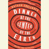 Dinner at the Center of the Earth: A novel Audiobook, by Nathan Englander