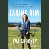 Taking Aim: Daring to Be Different, Happier, and Healthier in the Great Outdoors Audiobook, by A. J.  Gregory, Eva Shockey